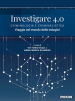 Investigare 4.0. Criminologia e criminalistica. Viaggio nel mondo delle indagini