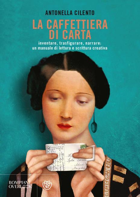 La caffettiera di carta. Inventare, trasfigurare, narrare: un manuale di lettura e scrittura creativa - Antonella Cilento - copertina