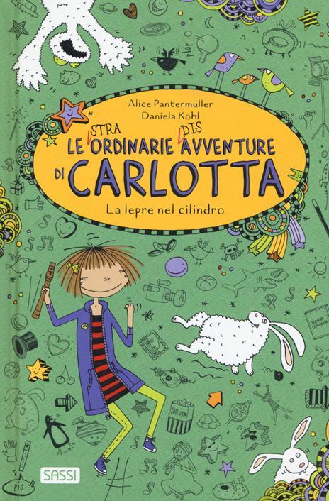 La lepre nel cilindro. Le (stra)ordinarie (dis)avventure di Carlotta - Alice Pantermüller - copertina