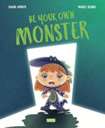 Be your own monster. Ediz. a colori
