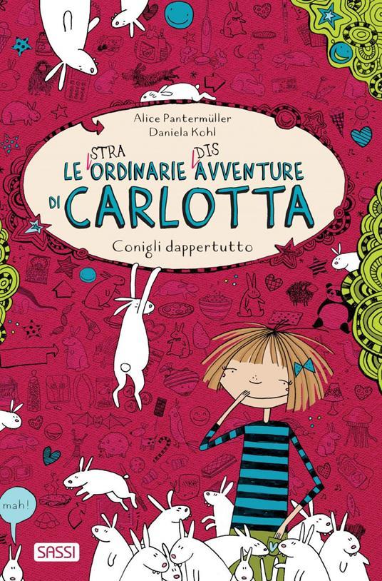 Conigli dappertutto. Le (stra)ordinarie (dis)avventure di Carlotta - Alessandra Petrelli,Alice Pantermüller,Daniela Kohl - ebook