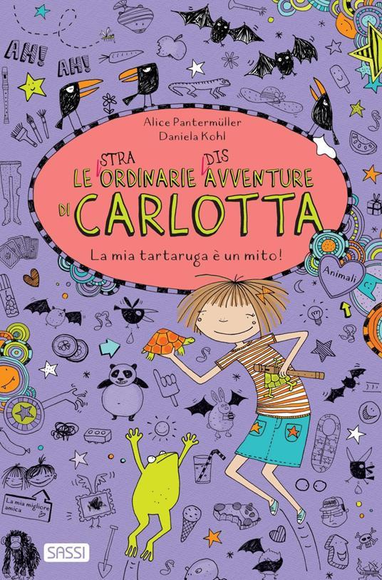 La mia tartaruga è un mito! Le (stra)ordinarie (dis)avventure di Carlotta - Daniela Kohl,Alice Pantermüller,Alessandra Petrelli - ebook