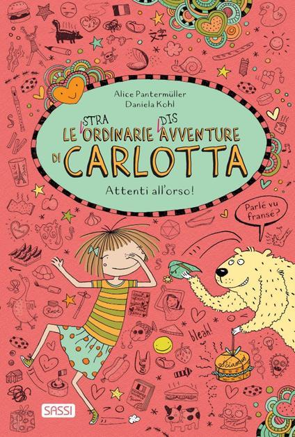 Attenti all'orso! Le (stra)ordinarie (dis)avventure di Carlotta - Alice Pantermüller,Daniela Kohl,Alessandra Petrelli - ebook