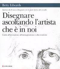 Disegnare ascoltando l'artista che è in noi - Betty Edwards - copertina