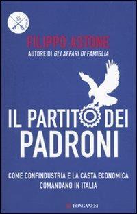 Il partito dei padroni. Come Confindustria e la casta economica comandano in Italia - Filippo Astone - 4