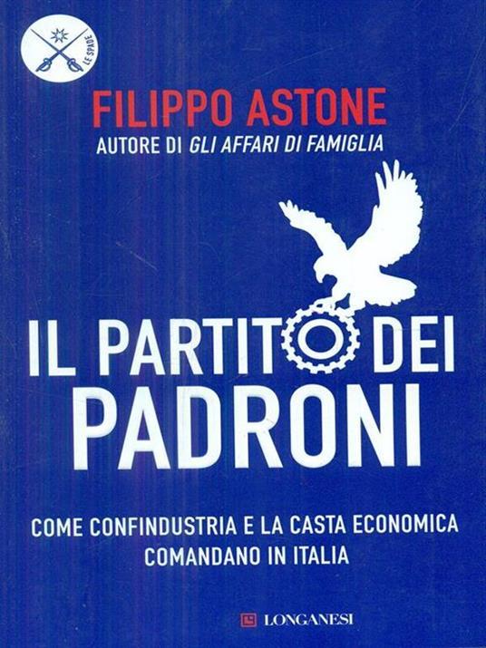 Il partito dei padroni. Come Confindustria e la casta economica comandano in Italia - Filippo Astone - copertina