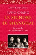 Le signore di Shanghai. Le tre sorelle che cambiarono la Cina
