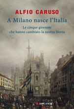 A Milano nasce l'Italia. Le Cinque Giornate che hanno cambiato la nostra storia
