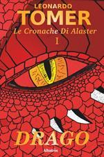 Drago. Le cronache di Alaster. Vol. 1