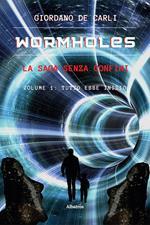 Wormholes. La saga senza confini. Vol. 1: Tutto ebbe inizio.