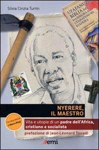 Nyerere, il maestro. Vita e utopie di un padre dell'Africa, cristiano e socialista - Silvia C. Turrin - copertina