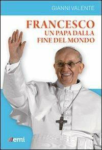 Francesco, un Papa dalla fine del mondo - Gianni Valente - copertina