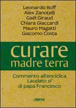 Curare madre terra. Commenti all'enciclica «Laudato si'» di papa Francesco
