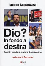 Dio? In fondo a destra. Perché i populismi sfruttano il cristianesimo