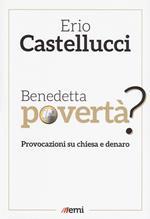 Benedetta povertà? Provocazioni su chiesa e denaro