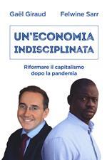 Un' economia indisciplinata. Riformare il capitalismo dopo la pandemia