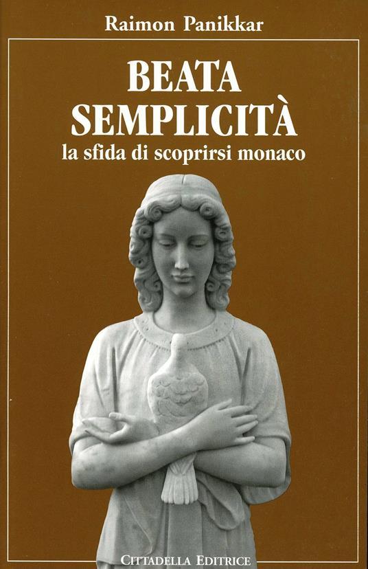 Beata semplicità. La sfida di scoprirsi monaco - Raimon Panikkar - copertina