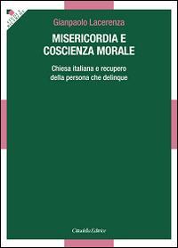 Misericordia e coscienza morale. Chiesa italiana e recupero della persona che delinque - Gianpaolo Lacerenza - copertina