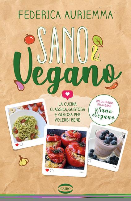 Sano & vegano. La cucina classica, gustosa e golosa per volersi bene - Federica Auriemma - copertina