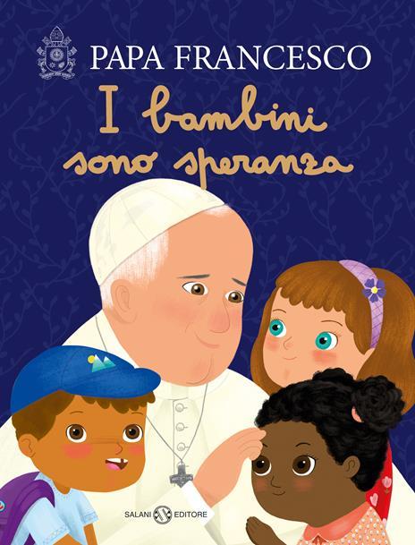 I bambini sono speranza. Ediz. a colori - Francesco (Jorge Mario Bergoglio) - copertina