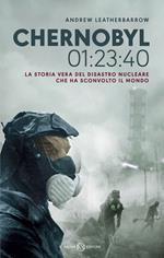 Chernobyl 01:23:40. La storia vera del disastro nucleare che ha sconvolto il mondo