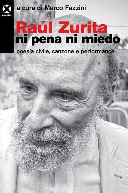 Raúl Zurita «Ni pena ni miedo». Poesia civile, canzone e performance - Marco Fazzini - ebook