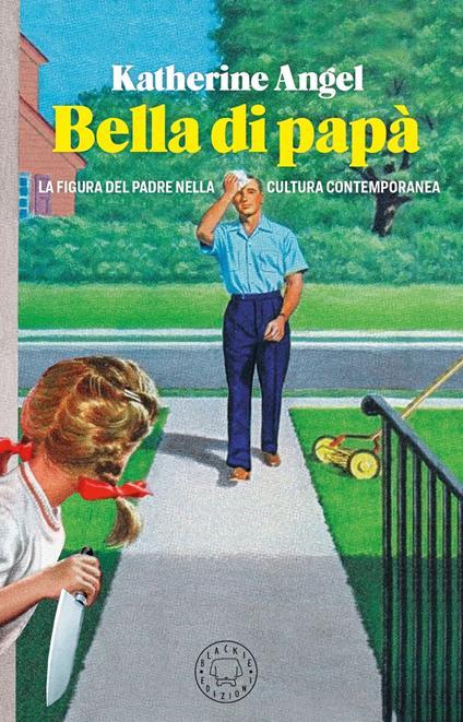 Bella di papà. La figura del padre nella cultura contemporanea - Katherine Angel - copertina