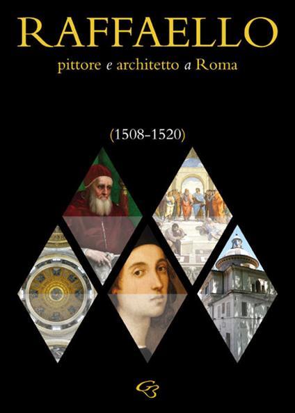Raffaello. Pittore e architetto a Roma (1508-1520) - Enzo Bentivoglio,Ginevra Bentivoglio,Simonetta Valtieri - copertina