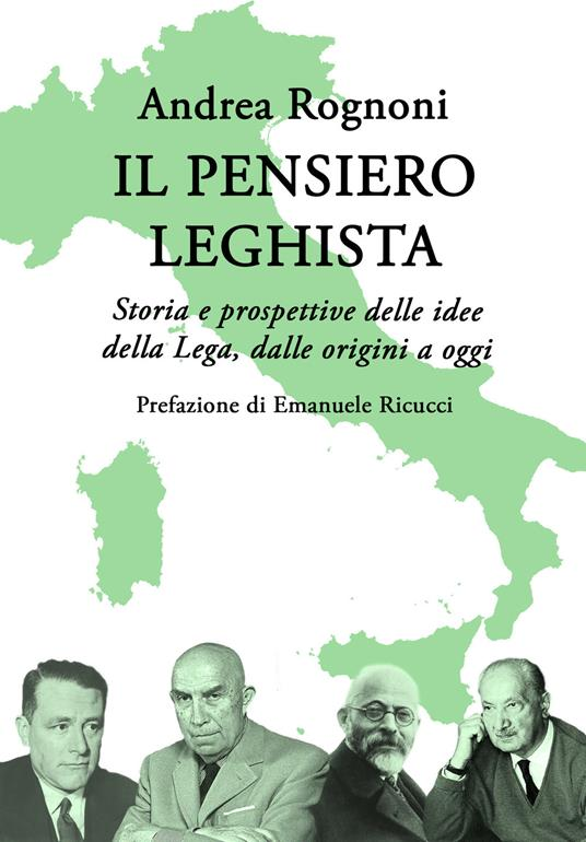Il pensiero leghista. Storia e prospettive delle idee della Lega, dalle origini a oggi - Andrea Rognoni - copertina