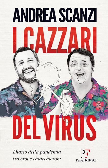 I cazzari del virus. Diario della pandemia tra eroi e chiacchieroni - Andrea Scanzi - copertina