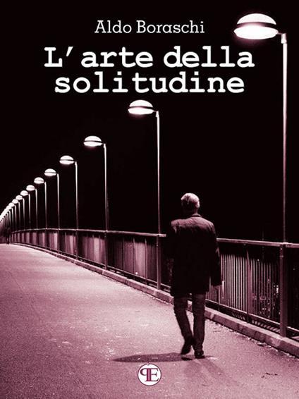 L' arte della solitudine - Aldo Boraschi - ebook