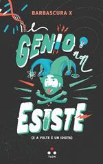 Il genio non esiste (e a volte è un idiota)