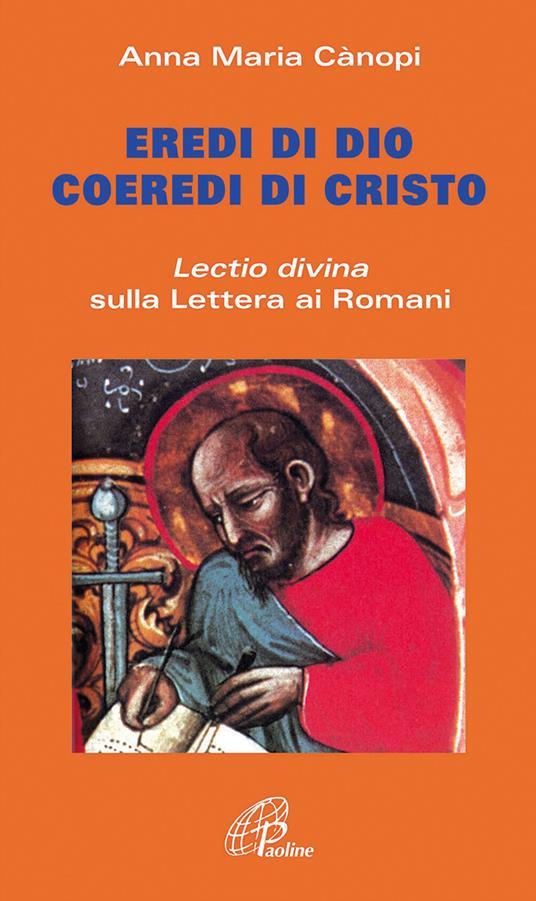 Eredi di Dio coeredi di Cristo. Lectio divina sulla Lettera ai Romani - Anna Maria Cànopi - copertina