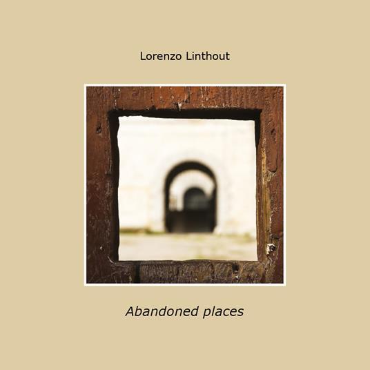 Abandoned places. Ediz. italiana - Lorenzo Linthout - copertina