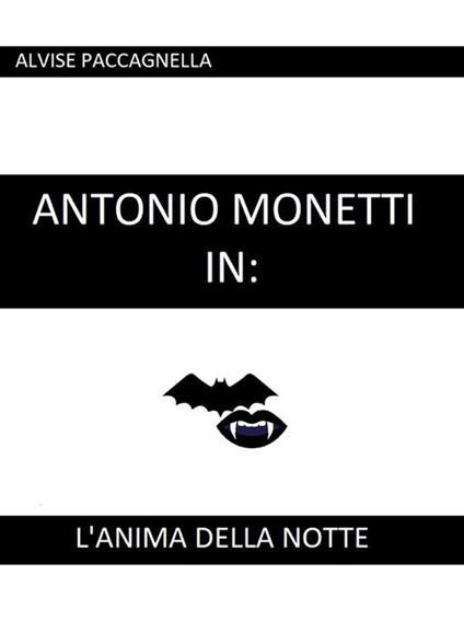 Antonio Monetti in: «L'anima della notte» - Alvise Paccagnella - ebook
