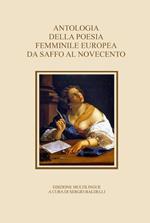 Antologia della poesia femminile europea da Saffo al Novecento. Ediz. multilingue
