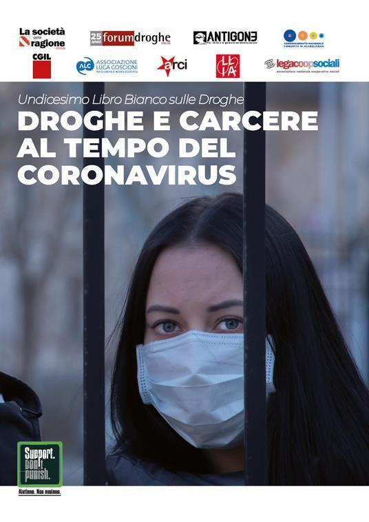 Droghe e carcere al tempo del Coronavirus. Undicesimo libro bianco sulle droghe - Grazia Zuffa,Franco Corleone,Stefano Anastasia - copertina