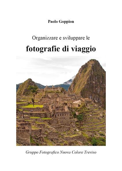 Organizzare e sviluppare le fotografie di viaggio - Paolo Goppion - copertina