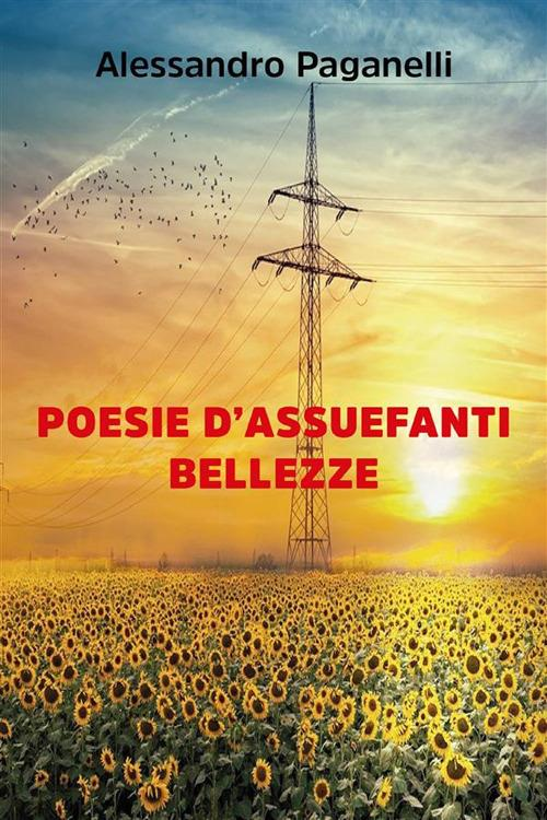 Poesie d'assuefanti bellezze - Alessandro Paganelli - ebook