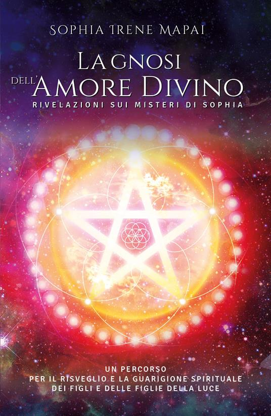 La gnosi dell'amore divino. Rivelazioni sui misteri di Sophia - Sophia Irene Mapai - copertina