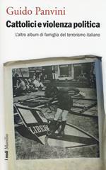 Cattolici e violenza politica. L'altro album di famiglia del terrorismo italiano