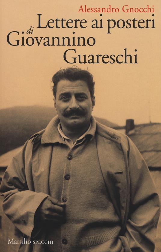 Lettere ai posteri di Giovannino Guareschi - Alessandro Gnocchi - 2