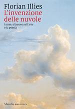 L' invenzione delle nuvole. Lettera d'amore sull'arte e la poesia