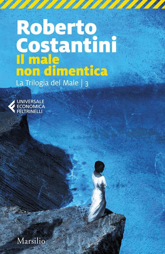 Il male non dimentica. La Trilogia del male. Vol. 3 - Roberto Costantini - ebook