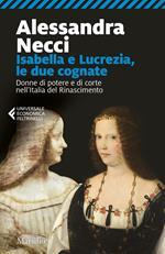 Isabella e Lucrezia, le due cognate. Donne di potere e di corte nell'Italia del Rinascimento