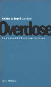 Overdose. La società dell'informazione eccessiva - Giuliano Da Empoli - copertina
