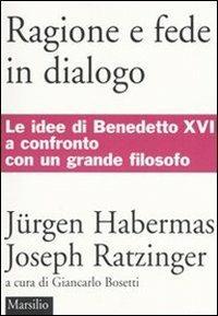 Ragione e fede in dialogo - Jürgen Habermas,Benedetto XVI (Joseph Ratzinger) - copertina