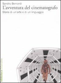 L' avventura del cinematografo. Storia di un'arte e di un linguaggio. Ediz. illustrata - Sandro Bernardi - copertina