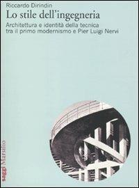 Lo stile dell'ingegneria. Architettura e identità della tecnica tra il primo modernismo e Pier Luigi Nervi - Riccardo Dirindin - copertina