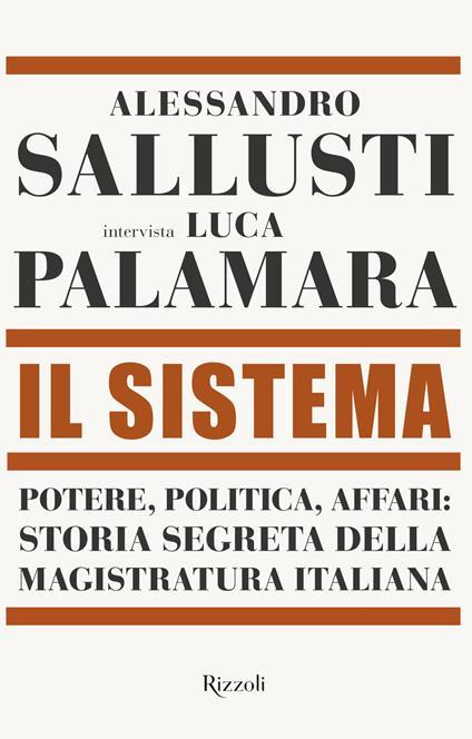 Il sistema. Potere, politica affari: storia segreta della magistratura italiana - Luca Palamara,Alessandro Sallusti - ebook